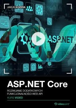 ASP .NET Core - ASP .NET Core. Kurs video. Rozwijanie dodatkowych funkcjonalności Web API