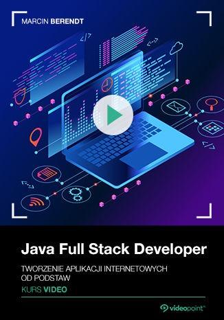 Java Full Stack Developer - Java Full Stack Developer. Kurs video. Tworzenie aplikacji internetowych od podstaw