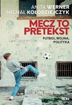 Mecz to pretekst - Mecz to pretekst Futbol wojna politykaAnita Werner Michał Kołodziejczyk