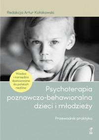 Psychoterapia poznawczo behawioralna dzieci i mlodziezy - Psychoterapia poznawczo-behawioralna dzieci i młodzieży Przewodnik praktykaKołakowski Artur red