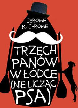 Trzech panow w lodce - Trzech panów w łódce nie licząc psaJerome K Jerome