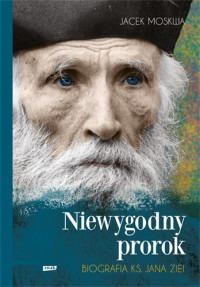 Niewygodny prorok - Niewygodny prorok Biografia ks Jana ZieiJacek Moskwa