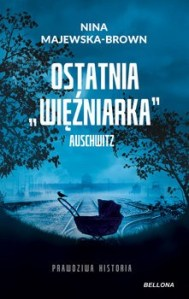 Ostatnia wiezniarka Auschwitz - Ostatnia więźniarka Auschwitz Nina Majewska-Brown