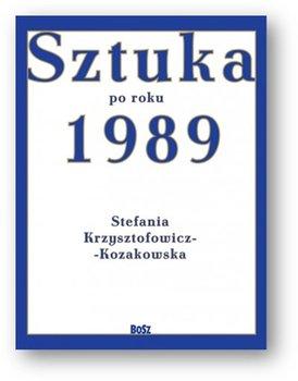 Sztuka po Roku 1989 - Sztuka po Roku 1989Stefania Krzysztofowicz-Kozakowska