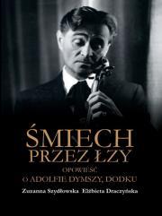 smiech przez lzy - Śmiech przez łzy Opowieść o Adolfie Dymszy DodkuZuzanna Szydłowska ZElżbieta Draczyńska