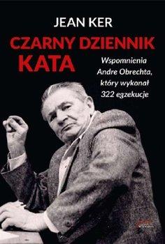 Czarny dziennik kata - Czarny dziennik kata Wspomnienia Andre ObrechtaJean Ker