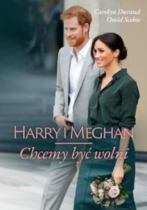 Harry i Meghan - Harry i Meghan Chcemy być wolniCarolyn Durand Omid Scobie