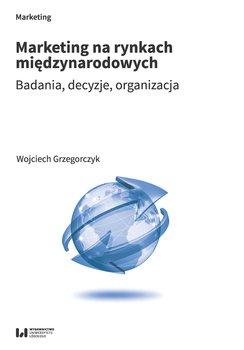 Marketing na rynkach miedzynarodowych - Marketing na rynkach międzynarodowychWojciech Grzegorczyk