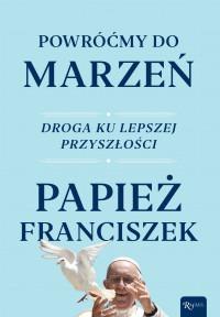 Powrocmy do marzen - Powróćmy do marzeń Droga ku lepszej przyszłościPapież Franciszek
