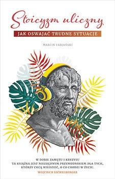 Stoicyzm uliczny - Stoicyzm uliczny Jak oswajać trudne sytuacjeMarcin Fabjański