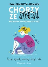 Chorzy ze stresu - Chorzy ze stresu Problemy psychosomatyczneEwa Kempisty-Jeznach