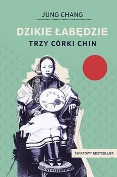 Dzikie labedzie - Dzikie łabędzie Trzy córki ChinJung Chang