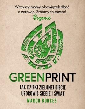 Greenprint - Greenprint Jak dzięki zielonej diecie zmienić siebie i świat na lepszeMarco Borges