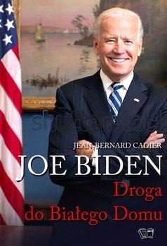 Joe Biden - Joe Biden Droga do Białego DomuCadier Jean-Bernard