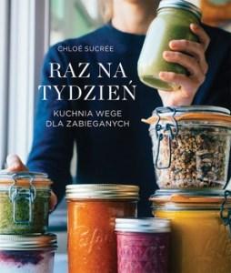 Kuchnia wege - Raz na tydzień Kuchnia wege dla zabieganychChloe Sucree