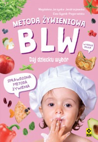 Metoda zywieniowa - Metoda żywieniowa BLW Daj dziecku wybór Magdalena Jarzynka-Jendrzejewska Ewa Sypnik-Pogorzelska