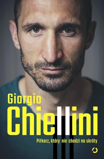 Pilkarz ktory nie chodzi na skroty - Piłkarz który nie chodzi na skróty AutobiografiaGiorgio Chiellini