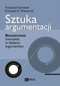 Sztuka argumentacji - Sztuka argumentacjiKrzysztof Szymanek Krzysztof A Wieczorek
