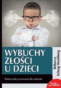 Wybuchy zlosci u dzieci - Wybuchy złości u dzieci Podręcznik przetrwaniaRebecca Schrag Hershberg