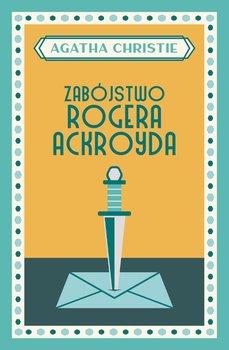 Zabostwo Rogera Ackroyda - Zabójstwo Rogera AckroydaAgatha Christie