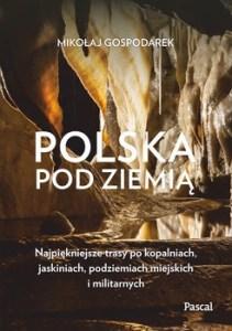 Polska pod ziemia - Polska pod ziemią Najpiękniejsze trasyMikołaj Gospodarek