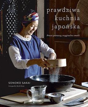 Prawdziwa kuchnia japonska - Prawdziwa kuchnia japońska Proste potrawy oryginalne smakiSonoko Sakai