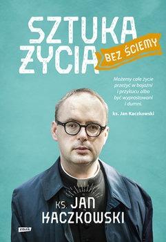 Sztuka zycia bez sciemy - Sztuka życia bez ściemyJan Kaczkowski