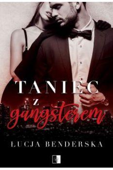 Taniec z gangsterem - Taniec z gangsteremŁucja Benderska
