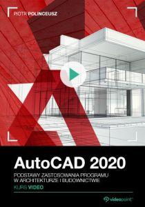 AutoCAD 2020. Kurs video. Podstawy zastosowania programu w architekturze i budownictwie - AutoCAD 2020. Kurs video. Podstawy zastosowania programu w architekturze i budownictwie