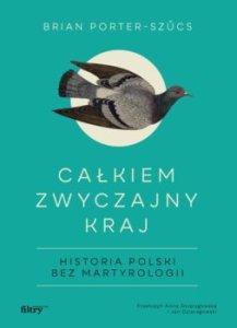 Calkiem zwyczajny kraj - Całkiem zwyczajny kraj Historia Polski bez martyrologiiBrian Porter-Szucs