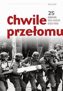 Chwile przelomu - Chwile przełomu 25 wydarzeń które zmieniły dzieje Polski
