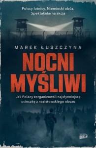 Nocni mysliwi - Nocni myśliwi Wielka ucieczka lotników z nazistowskiego obozuMarek Łuszczyna