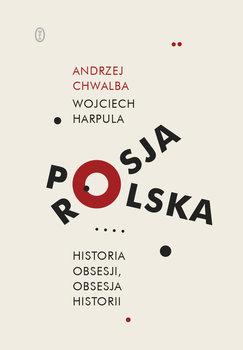 Polska Rosja - Polska-Rosja Historia obsesji obsesja historiiAndrzej Chwalba Wojciech Harpula