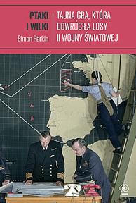 Ptaki i wilki - Ptaki i wilki Tajna gra która odwróciła losy II wojny światowejSimon Parkin
