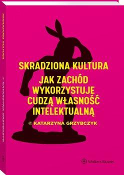 Skradziona kultura - Skradziona kultura Jak Zachód wykorzystuje cudzą własność intelektualnąKatarzyna Grzybczyk