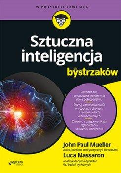 Sztuczna inteligencja dla bystrzakow - Sztuczna inteligencja dla bystrzakówJohn Mueller Luca Massaron