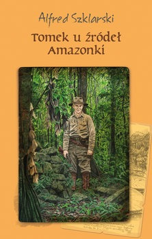 Tomek u zrodel Amazonki - Tomek u źródeł AmazonkiAlfred Szklarski