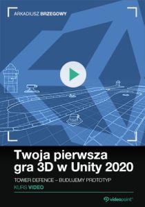 Twoja pierwsza gra 3D w Unity 2020 - Twoja pierwsza gra 3D w Unity 2020. Kurs video. Tower Defence - prototyp od podstaw