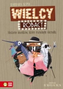 Wielcy Robacy - Wielcy Robacy Historie insektów które rozwinęły skrzydłaBarbara Supeł
