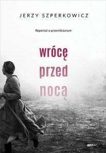 Wroce przed noca - Wrócę przed nocą Reportaż o przemilczanymJerzy Szperkowicz