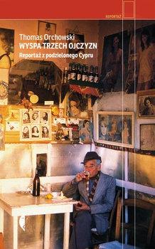 Wyspa trzech ojczyzn - Wyspa trzech ojczyzn Reportaże z CypruThomas Orchowski