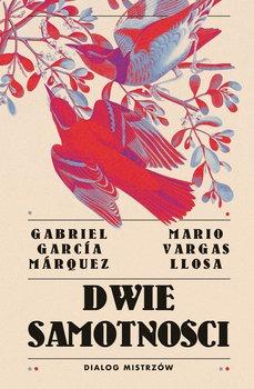 Dwie samotnosci - Dwie samotności Dialog mistrzówMario Vargas Llosa Gabriel Garcia Marquez