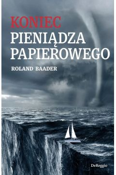 Koniec pieniadza papierowego - Koniec pieniądza papierowegoRoland Baader