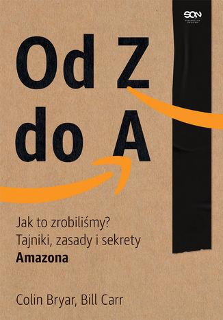 Tajniki zasady i sekrety Amazona - Od Z do A Jak to zrobiliśmy Tajniki zasady i sekrety AmazonaColin Bryar Bill Carr