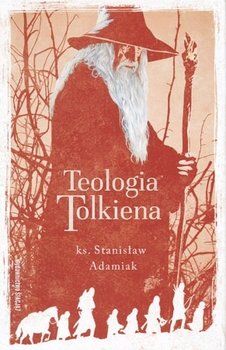 Teologia Tolkiena - Teologia TolkienaStanisław Adamiak