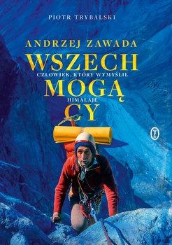 Wszechmogacy - Wszechmogący Człowiek który wymyślił Himalaje Biografia Andrzeja Zawady  PiotrTrybalski