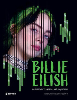 Billie Eilish - Billie Eilish Jak buntowniczka została królową alt popu W 100% nieoficjalna biografiaKevin Pettman