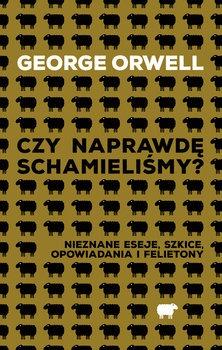 Czy naprawde schamielismy - Czy naprawdę schamieliśmyGeorge Orwell