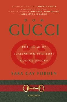 Dom Gucci - Dom Gucci Potęga mody szaleństwo pieniędzy gorycz upadkuSara Gay Forden