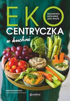 Ekocentryczka w kuchni - Ekocentryczka w kuchni Sezonowo roślinnie less wasteDaria Rogowska